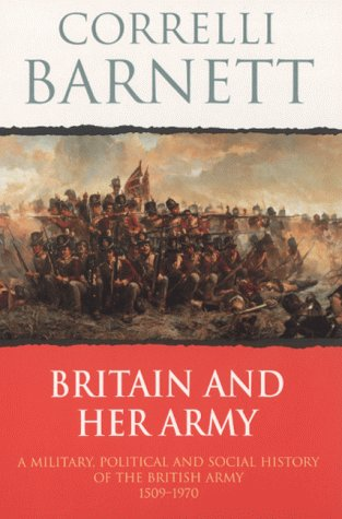 9780304357109: Britain And Her Army - A Military, Political and Social History of the British Army 1509 - 1970