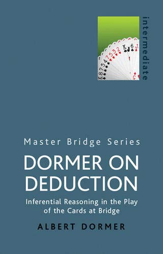 9780304357727: Dormer on Deduction: Inferential Reasoning in the Play of the Cards at Bridge (Master Bridge Series)