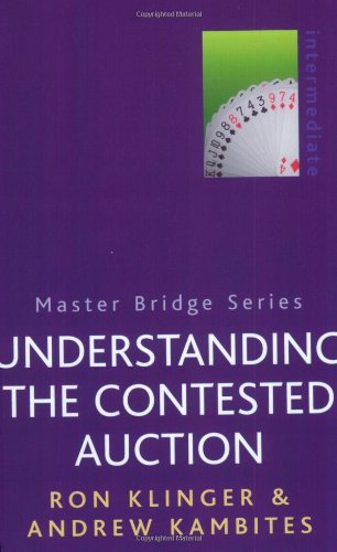 Understanding the Contested Auction (Master Bridge Series) (0304357804) by Ron Klinger; Andrew Kambites