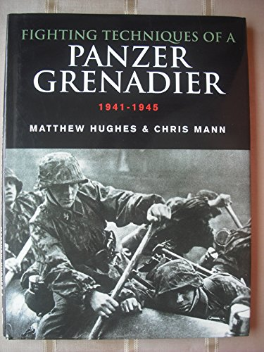 Fighting Techniques of a Panzergrenadier 1941-1945. Training, Techniques, and Weapons.: Hughes,...