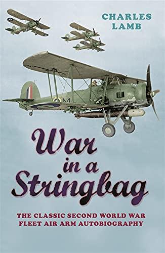 9780304358410: Cassell Military Classics: War in a Stringbag: The Classic Second World War Fleet Air Arm Autobiography