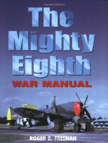 The Mighty Eighth War Manual: Freeman, Roger A.