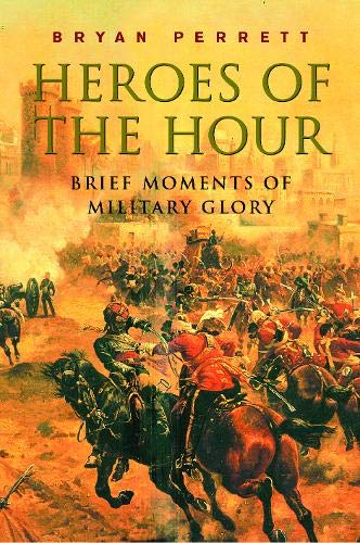 9780304358625: Heroes of the Hour: Brief Moments of Military Glory