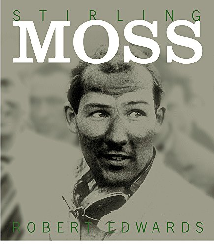 Stirling Moss; The Authorised Biography: EDWARDS, Robert