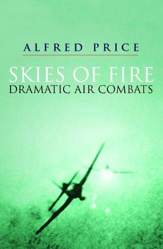 9780304359479: Skies of Fire: Dramatic Air Combat