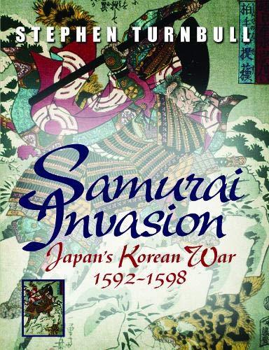 Samurai Invasion, Japan's Korean War 1592-1598: Turnbull, Stephen