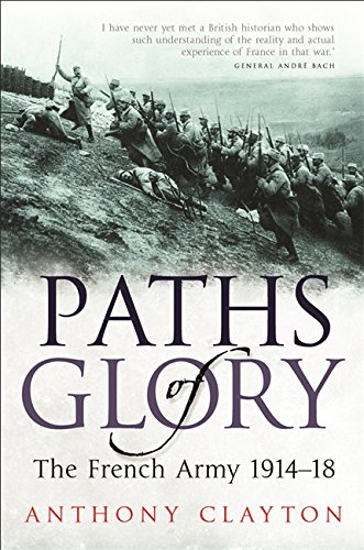 Paths of Glory: The French Army 1914-1918: Clayton, Anthony