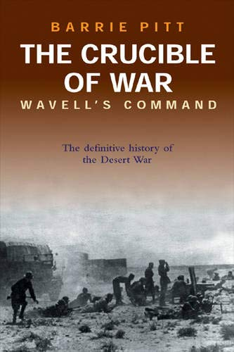 9780304359509: The Crucible of War: Wavell's Command: The Definitive History of the Desert War - Volume 1