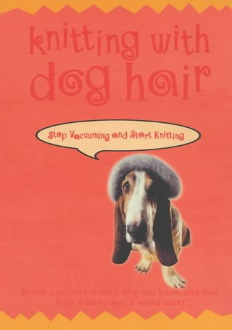 9780304359950: Knitting with Dog Hair: Better a Sweater from a Dog You Know Than a Sheep You