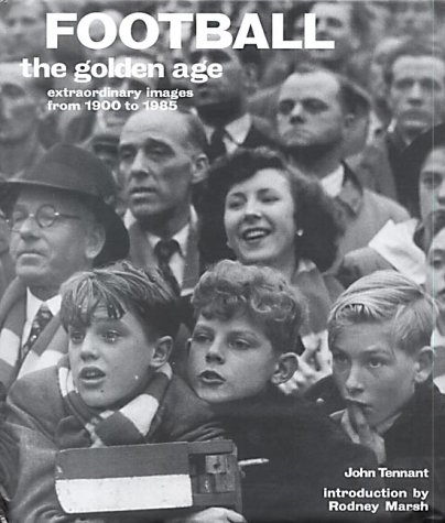 9780304359967: Football the Golden Age: Extraordinary Images from 1900 to 1985