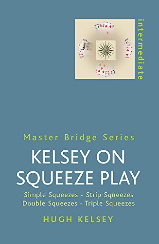 9780304361144: Kelsey on Squeeze Play: Simple Squeezes, Strip-Squeezes, Double Squeezes, Triple Squeezes (Master Bridge Series)