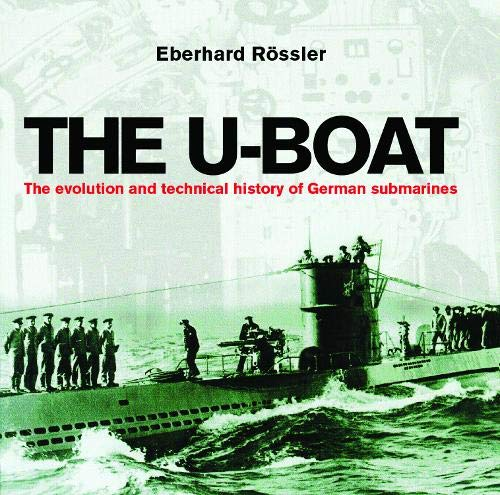 The U-Boat: The Evolution and Technical History of German Submarines: Eberhard Rössler