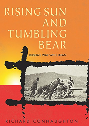 Rising Sun and Tumbling Bear: Russia's War with Japan: Connaughton, Richard