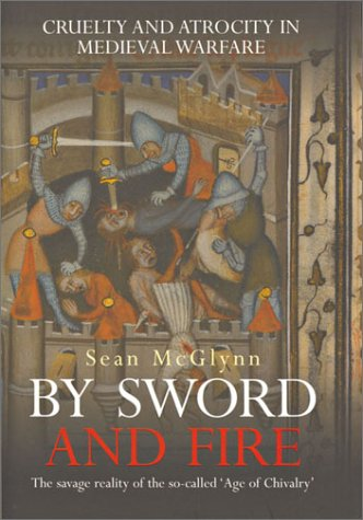 9780304362059: By Sword and Fire: Cruelty and Atrocity in Medieval Warfare