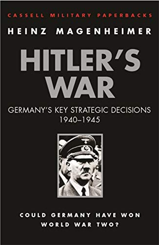9780304362080: Cassell Military Classics: Hitler's War: Germany's Key Strategic Decisions 1940-1945 (Cassell Military Paperbacks)