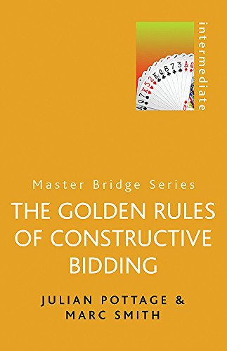 Golden Rules of Constructive Bidding (MASTER BRIDGE) (9780304362172) by Julian Pottage; Marc Smith