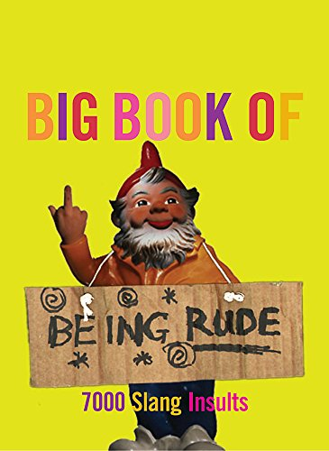 9780304363681: The Big Book of Being Rude: 7000 Slang Insults (Reference)