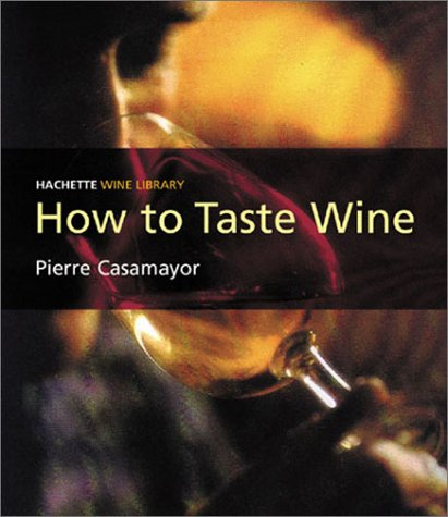 Wine Library: How to Taste Wine (Hachette Wine Library): Pierre Casamayor