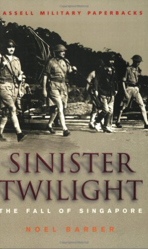 Sinister Twilight: The Fall of Singapore (Cassell Military Paperbacks) (9780304364374) by Noel Barber