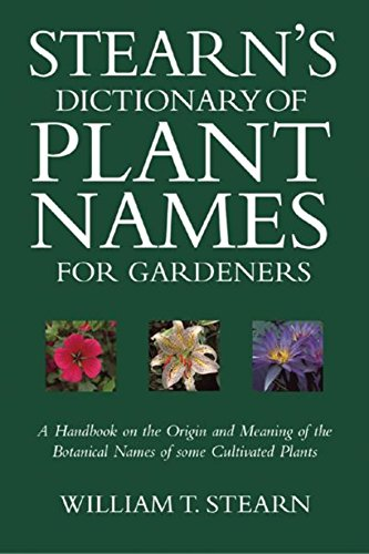 Stearn's Dictionary of Plant Names for Gardeners: A Handbook on the Origin and Meaning of the ...