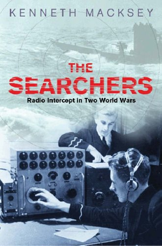 The Searchers: How Radio Interception Changed the Course of Both World Wars: Macksey, Kenneth