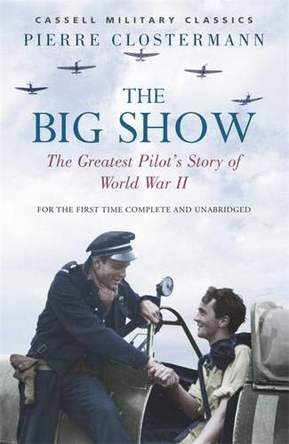 9780304366248: The Big Show: The Greatest Pilot's Story of World War II (Cassell Military Paperbacks)
