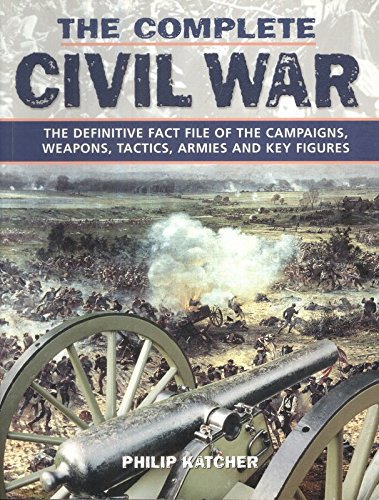 9780304366606: The Complete Civil War: The Definitive Fact File of the Campaigns, Weapons, Tactics, Armies and Key Figures