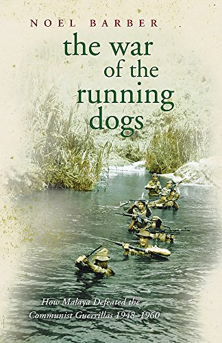 War of the Running Dogs: Malaya, 1948-1960 (0304366714) by Noel Barber