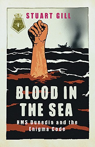 9780304366910: Blood In The Sea: HMS Dunedin And The Enigma Code (Cassell Military Paperbacks)