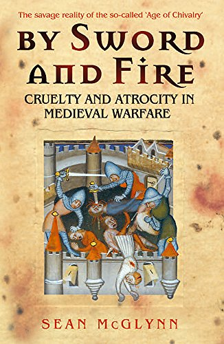 9780304366958: By Sword and Fire: Cruelty and Atrocity in Medieval Warfare (Cassell Military Paperbacks)