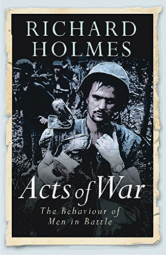 9780304367009: Acts of War: The Behaviour of Men in Battle