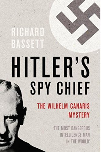 9780304367184: Hitler's Spy Chief: The Wilhelm Canaris Mystery (Cassell)