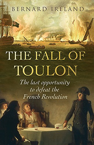 9780304367269: The Fall of Toulon: The Last Opportunity to Defeat the French Revolution (Cassell Military Paperbacks)