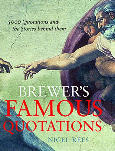 Brewer's Famous Quotations: 5000 Quotations and the Stories Behind Them: Nigel Rees