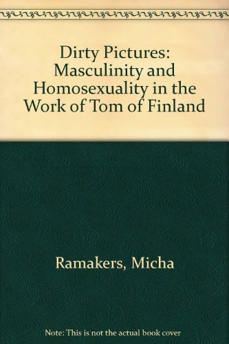 9780304700059: Dirty Pictures: Tom of Finland, Masculinity and Homosexuality