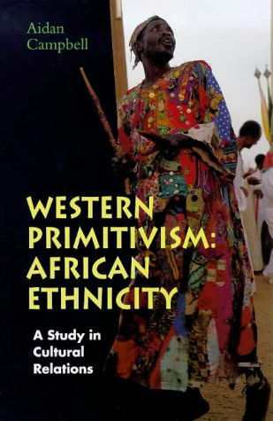 9780304700769: Western Primitivism: African Ethnicity : A Study in Cultural Relations (Global issues series)