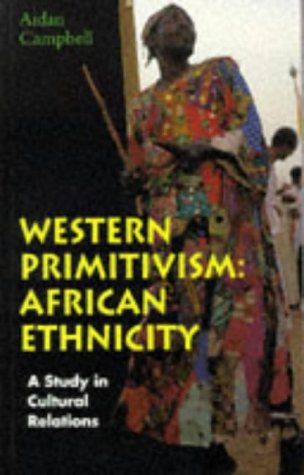 9780304700776: Western Primitivism: African Ethnicity, A Study in Cultural Relations