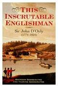 This Inscrutable Englishman. Sir John D'Oyly (1774 - 1824).: Gooneratne, Brendon ; Gooneratne,...