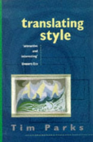 Translating Style: The English Modernists and Their Italian Translations (0304700983) by Parks, Tim
