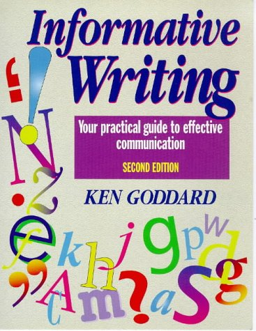 Informative Writing: Your Practical Guide to Effective: Kenneth W. Goddard