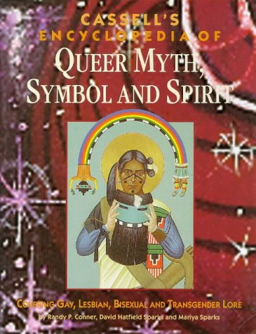 9780304704231: Cassell's Encyclopedia of Queer Myth, Symbol and Spirit: Gay, Lesbian, Bisexual and Transgender Lore (Cassell Sexual Politics Series)