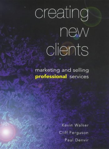9780304704262: Creating New Clients: Marketing and Selling Professional Services