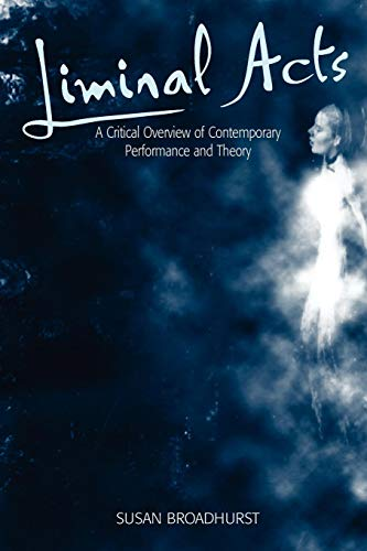 9780304705863: Liminal Acts: A Critical Overview of Contemporary Performance and Theory