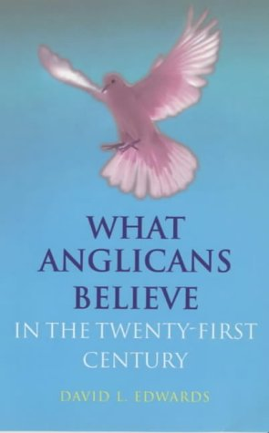 9780304706013: What Anglicans Believe in the Twenty-First Century