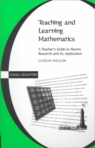 Teaching and Learning Mathematics: A Teacher's Guide to Recent Research (Cassell Education) (0304706191) by Marilyn Nickson