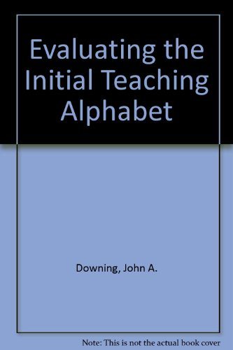 Evaluating the Initial Teaching Alphabet: John A. Downing