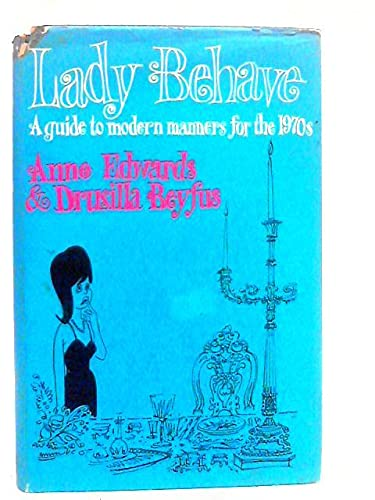 Lady behave: a guide to modern manners for the 1970s (9780304934638) by Anne Edwards