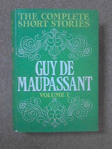 Complete Short Stories (Volume 1): Guy de Maupassant