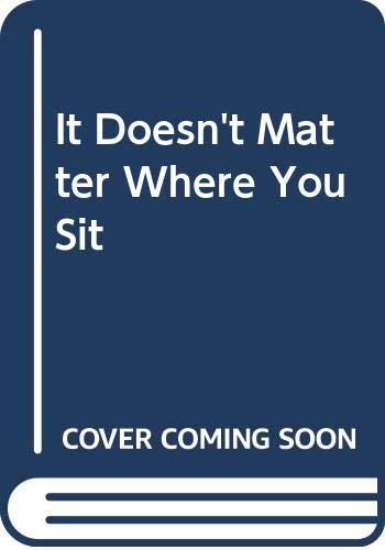 9780304936007: It Doesn't Matter Where You Sit