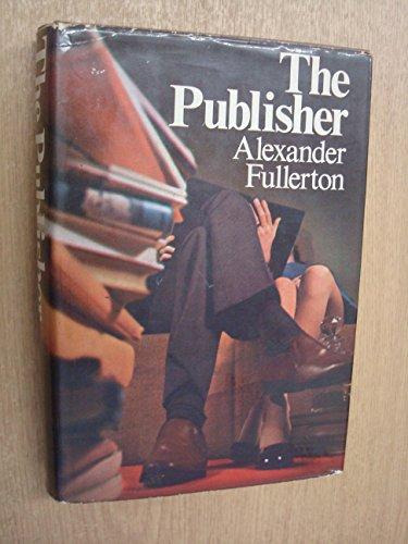 The Publisher: Fullerton, Alexander